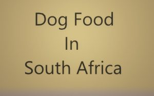 Dog food in South Africa.